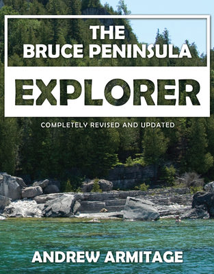 The Bruce Peninsula Explorer: Completely Revised and Updated