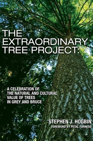 The Extraordinary Tree Project: A Celebration of the Natural and Cultural Value of Trees in Grey and Bruce