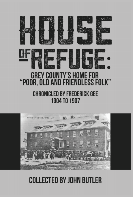 House of Refuge Chronicled by Frederick Gee 1904 - 1907 Collected by John Butler