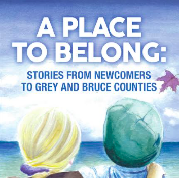 A Place to Belong: Stories from Newcomers to Grey and Bruce collected by Joan Beecroft, Dana Benson, and Donna Jansen