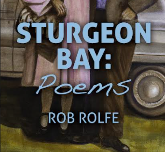 Sturgeon Bay: Poems by Rob Rolfe